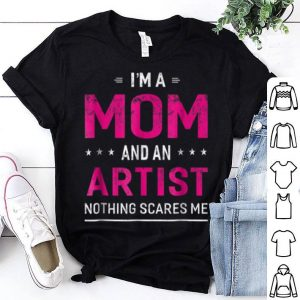 Premium I'm A Mom And Artist For Women Mother Funny Gift shirt