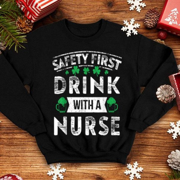 Premium Safety First Drink With A Nurse St Patricks Day Gift shirt