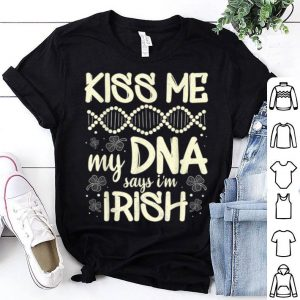 Pretty Kiss Me My Dna Says I'm Irish Funny St. Patrick's Day Saying shirt