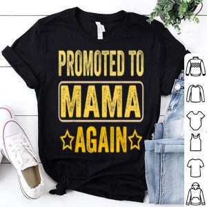 Top Promoted To Mama Again shirt