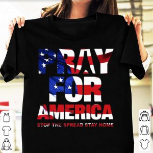 Awesome Pray For America Stop The Spread Stay Home American Flag shirt