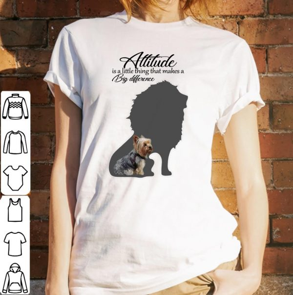 Attitude Is A Little Thing That Makes A Big Difference Yorkshire Terrier Lion Shadow shirt
