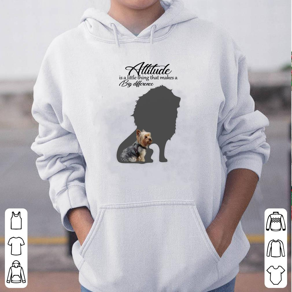 Attitude Is A Little Thing That Makes A Big Difference Yorkshire Terrier Lion Shadow shirt 4 - Attitude Is A Little Thing That Makes A Big Difference Yorkshire Terrier Lion Shadow shirt