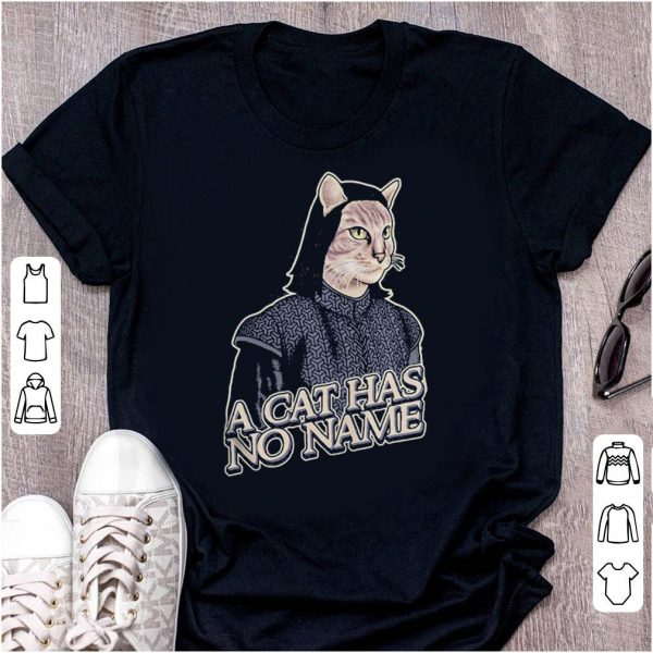 Game of Thrones a cat has no name shirt