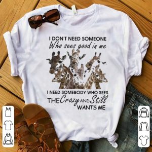 Giraffe I Don't Need Someone Who Sees The Good In Me shirt