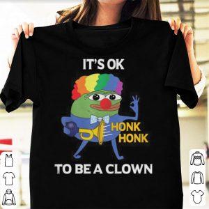 It's Ok Honk Honk To Be A Clown shirt