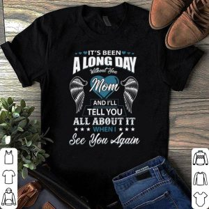 Mother's Day It's Been A Long Day Without You Mom shirt