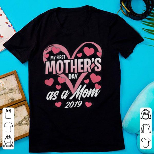 My first mother's day as a mom 2019 shirt