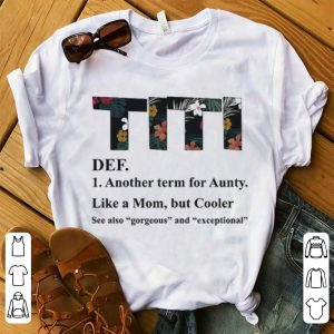 Titi Another Term For Aunty Like A Mom But Cooler Floral White shirt
