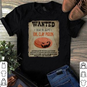 Wanted Dead Or Alive Evil Clay Pigeon shirt