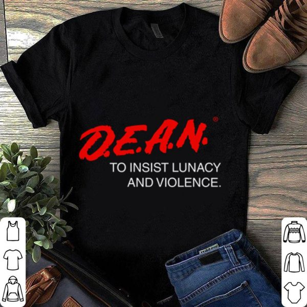Dare To Insist Lunacy And Violence shirt
