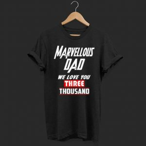 Marverlous Dad We love your Three Thousand. Mavel love, father love shirt