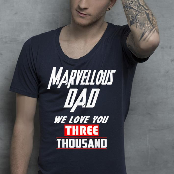 Marverlous Dad We love your Three Thousand Mavel love father love shirt 4 - Marverlous Dad We love your Three Thousand. Mavel love, father love shirt