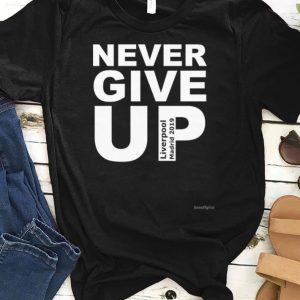 Never Give Up Liverpool Madrid 2019 shirt