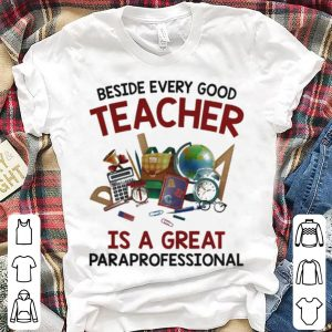 Teacher Days Beside Is A Great Paraprofessional shirt