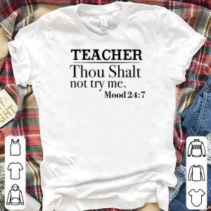 Teacher thou shalt not try me shirt
