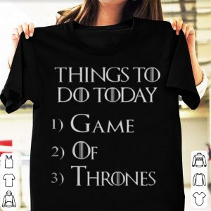 Things to do today Game Of Thrones shirt
