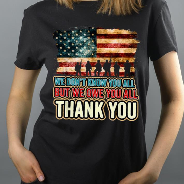 We Don t Know You All But We Owe You All Thank You Memorial Day shirt 4 - We Don't Know You All But We Owe You All Thank You Memorial Day shirt