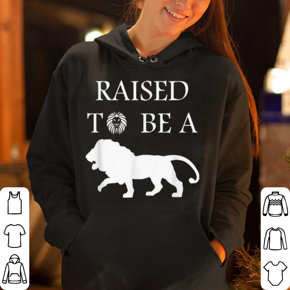 happy fathers day Raise To Be A Lion shirt 4 - happy fathers day Raise To Be A Lion shirt