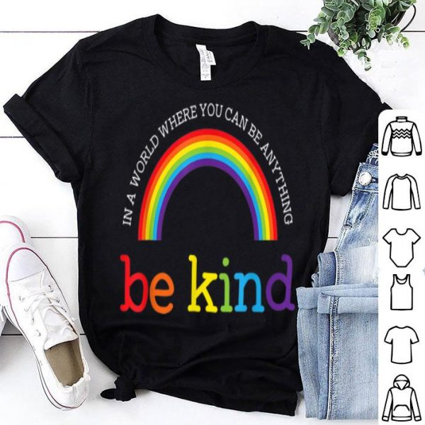 Be Kind LGBT Pride Rainbow In A World Where You Can Be Anything Be Kind shirt