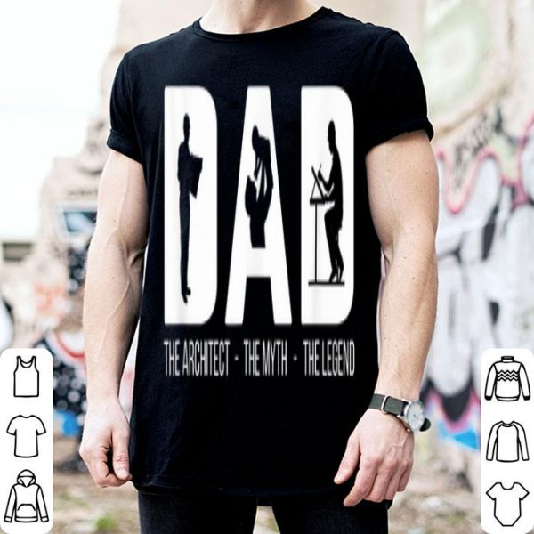 Dad The Architect The Myth The Legend Fathers Day shirt