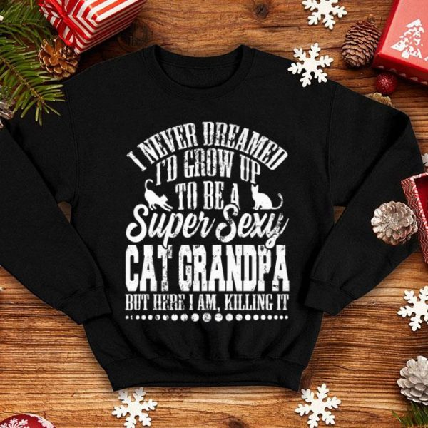 I Never Dreamed I'd Grow Up To Be A Sexy Cat Grandpa Father Premium Shirt