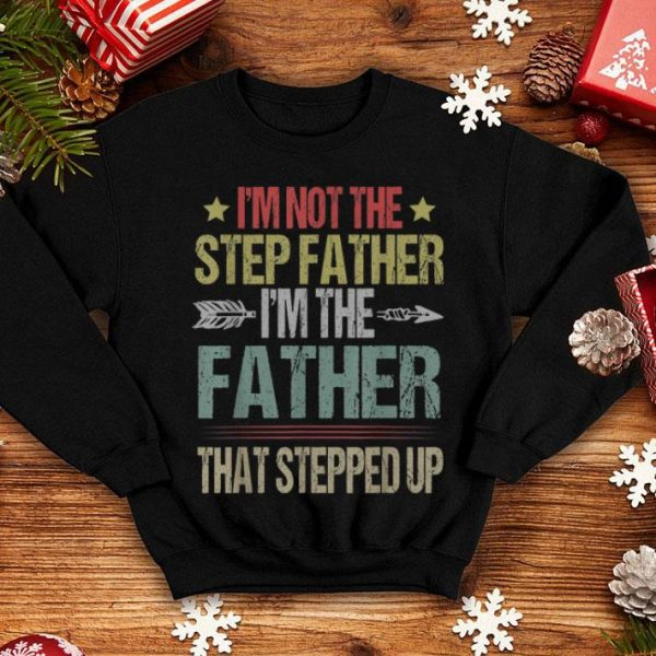 I'm Not The Stepped Up Fathers Day shirt