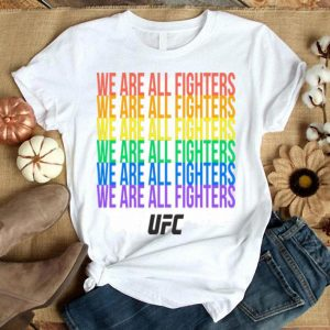 We Are All Fighters UFC LGBT Pride Shirt