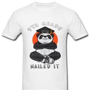 5Th Grade Class Of 2019 Nailed It Panda Graduate Premium shirt