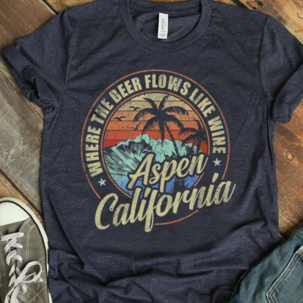 Aspen California Where The Beer Flows Like Wine shirt