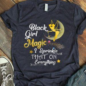Black Girl Magic I Sprinkle That On Everything shirt