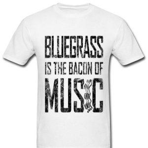 Bluegrass Music Lover - Bluegrass Bacon Of Music Lover shirt