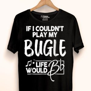 Bugle Music Lover Geeks - Life Would Be Flat shirt