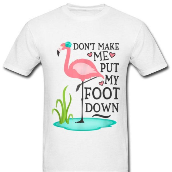 Don't Make Me Put My Foot Down Pink Flamingo shirt