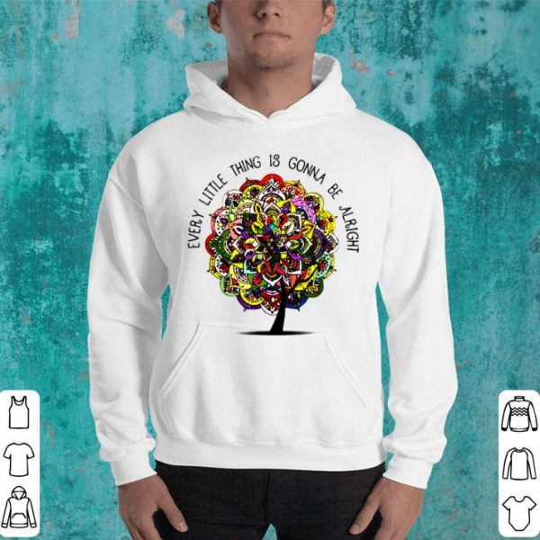 Every Little Thing Is Gonna Be Alright shirt