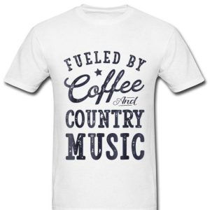 Fueled By Coffee And Country Music Lover shirt