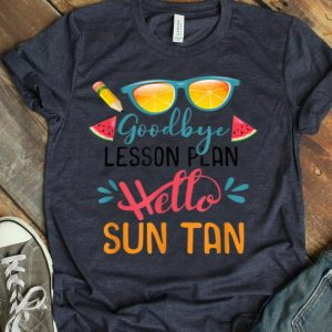 Goodbye Lesson Plan Hello Sun Tan Teacher Off Duty shirt