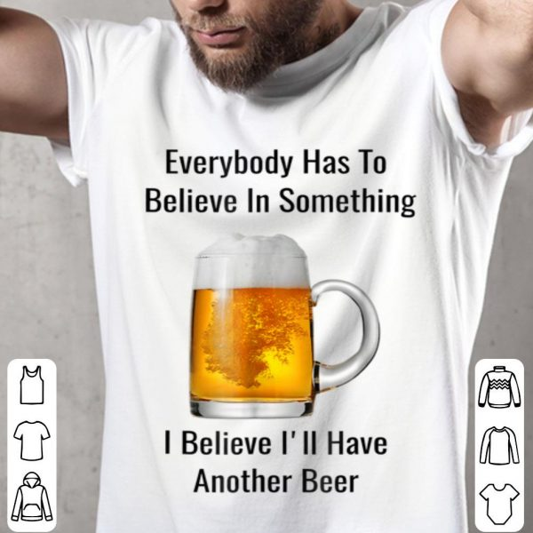 I Believe I'll Have Another Beer shirt