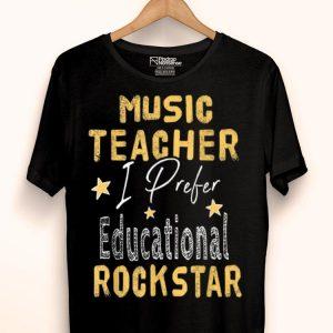 Music Lover Teacher I Prefer Educational Rockstar Appreciation Day shirt