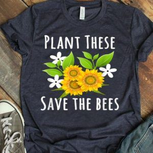 Plant These Save The Bees Flowers For Bee Lovers shirt