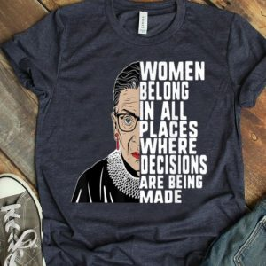 Ruth Bader Ginsburg RBG Women Belong In All Places shirt