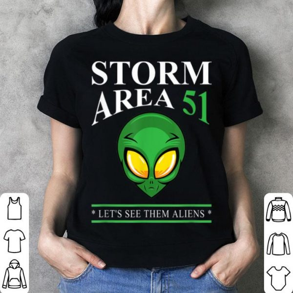 Storm Area 51 Lets See Them Aliens Green Alien shirt