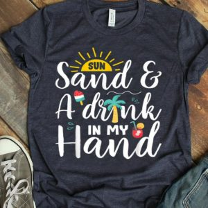 Sun Sand And A Drink In My Hand Summer Vacation shirt