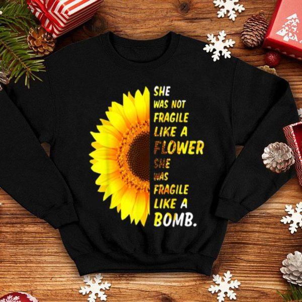 Sunflower She Was Not Fragile Like A Flower She Was Fragile shirt