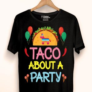Taco About A Party Birthday Fiesta Cinco De Mayo shirt