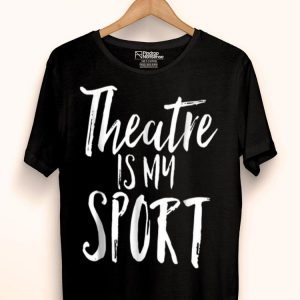 Theatre Is My Sport Music Loveral Cute Acting Theater Actor shirt