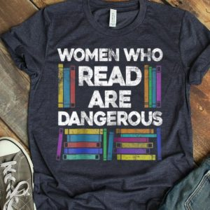 Womens Women Who Read Are Dangerous Funny Book Lover Reading shirt