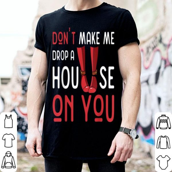 Awesome Don't Make Me Drop A House On You - Halloween Gift shirt