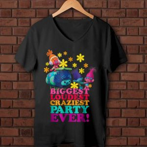 Awesome DreamWorks' Trolls Character Party Biggest Loudest Craziest shirt