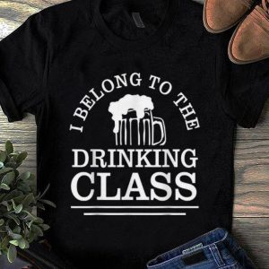 Awesome I Belong To The Drinking Class Beer shirt